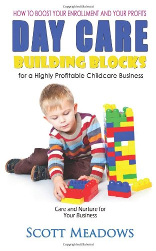 Daycare Building Blocks For A Highly Profitable Childcare Business: How To Boost Your Enrollment And Your Profits