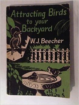 Attracting birds to your backyard: W. J Beecher: Amazon ...