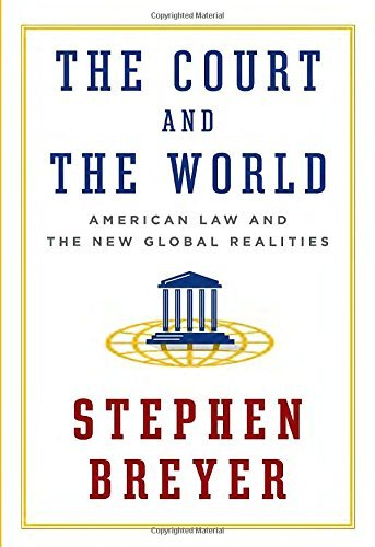 the-court-and-the-world-american-law-and-the-new-global-realities-by-stephen-breyer-2015-09-15