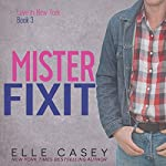 Mister Fixit: Love in New York, Book 3 | Elle Casey