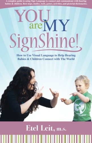 You are My SignShine!: A Complete Guide to Using Sign Language to Connect and Communicate with Hearing Babies and Childr