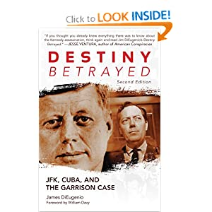 Destiny Betrayed: JFK, Cuba, and the Garrison Case (Second Edition) James DiEugenio