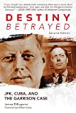 Destiny Betrayed: JFK, Cuba, and the Garrison Case (Second Edition)