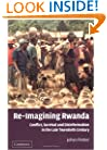 Re-Imagining Rwanda: Conflict, Survival and Disinformation in the Late Twentieth Century (African Studies)