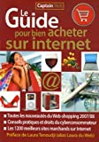 Le Guide pour bien acheter sur Internet : Toutes les nouveauts du Web-shopping 2007/08, Les 1200 meilleurs sites marchands sur Internet
