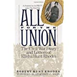 All for the Union: The Civil War Diary & Letters of Elisha Hunt Rhodes ~ Elisha Hunt Rhodes