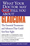 img - for What Your Doctor May Not Tell You About(TM) Glaucoma: The Essential Treatments and Advances That Could Save Your Sight (What Your Doctor May Not Tell You About...) book / textbook / text book