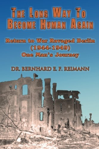 The Long Way To Become Human Again: Return To War Ravaged Berlin (1944 - 1949)