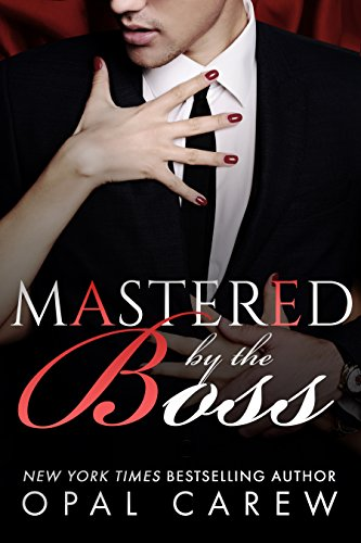 Cinderella meets Fifty Shades… An erotic tale of love and lust in the office:  Mastered By The Boss by Opal Carew