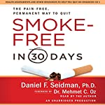 Smoke Free in 30 Days: The Painless, Permanent Way to Quit for Good | Daniel F. Seidman
