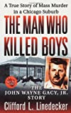 img - for The Man Who Killed Boys: The John Wayne Gacy, Jr. Story book / textbook / text book