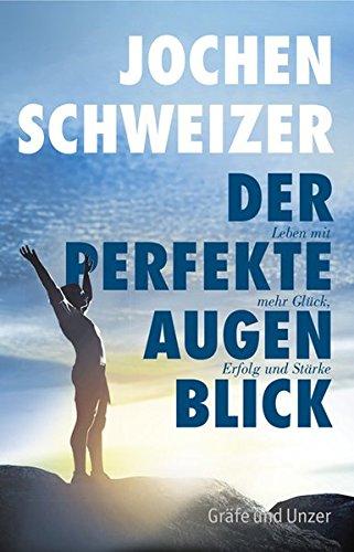 Jochen Schweizer, Der perfekte Augenblick: Leben mit mehr Glück, Erfolg und Stärke (Einzeltitel)