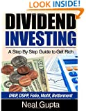 Dividend Investing: A Step By Step Guide to Get Rich: DRIP, DSPP, Folio, Motif, Betterment
