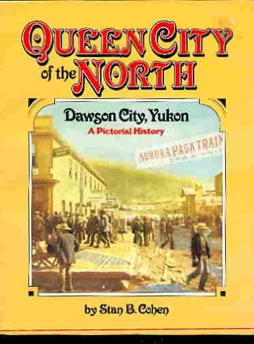 Queen City of the North: Dawson City, Yukon