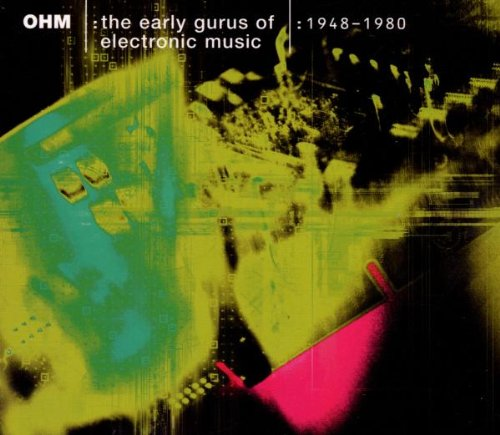 Ohm: Early Gurus Of Electronic Music