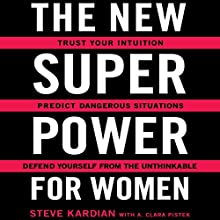 The New Superpower for Women: Trust Your Intuition, Predict Dangerous Situations, and Defend Yourself from the Unthinkable | Livre audio Auteur(s) : Steve Kardian, A. Clara Pistek Narrateur(s) : Steve Kardian
