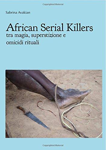 African Serial Killers - tra magia, superstizione e omicidi rituali (Italian Edition)