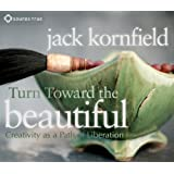 Turn Toward the Beautiful: Creativity As a Path of Liberation