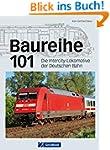 Baureihe 101: Die InterCity-Lokomotiv...