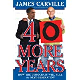 40 More Years: How the Democrats Will Rule the Next Generation ~ James Carville