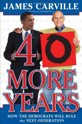 40 More Years: How the Democrats Will Rule the Next Generation (Party Stuff Online)