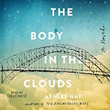 The Body in the Clouds: A Novel Audiobook by Ashley Hay Narrated by Steve West