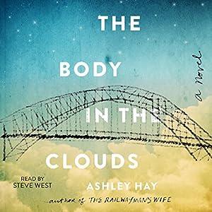 The Body in the Clouds: A Novel Hörbuch von Ashley Hay Gesprochen von: Steve West