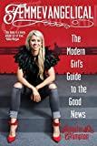 Jennifer Crumpton Femmevangelical: The Modern Girl's Guide to the Good News