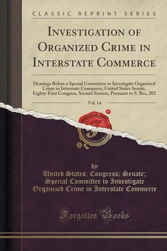 Investigation of Organized Crime in Interstate Commerce, Vol. 14: Hearings Before a Special Committee to Investigate Organized Crime in Interstate ... Second Session, Pursuant to S. Res, 202