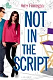 Amy Finnegan Not in the Script: An If Only Novel