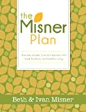 img - for The Misner Plan: How We Healed Cancer Naturally With Food, Nutrition and Healthy Living book / textbook / text book