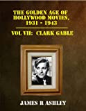 img - for The Golden Age of Hollywood Movies, 1931-1943 Vol VII: Clark Gable (The Golcden Age of Hollywood Movies, 1931-1943 Book 7) book / textbook / text book