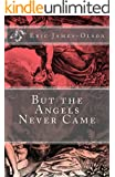 But the Angels Never Came (From the tChip of EJO Book 1)