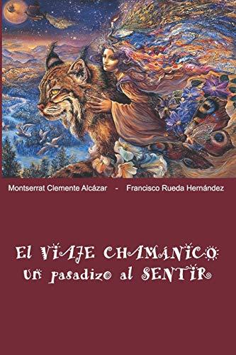 El Viaje Chamánico, un pasadizo al SENTIR  [Rueda Hernández, Sr Francisco - Clemente Alcázar, Sra Montserrat] (Tapa Blanda)
