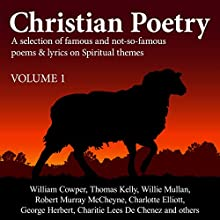 Christian Poetry, Book 1: Christian Poetry Series (       UNABRIDGED) by William Cowper, Thomas Kelly, Willie Mullan Narrated by Alex Wyndham, Paul Ansdell, Anita Wright, Stuart Packer