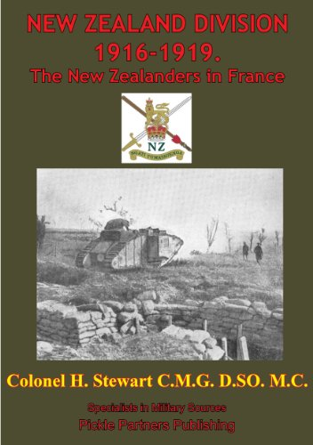Colonel H Stewart C.M.G. D.S.O. M.C. - New Zealand Division 1916-1919. The New Zealanders In France [Illustrated Edition] (Official History Of New Zealand's Effort In The Great War Book 2)