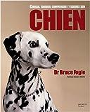 echange, troc Bruce Fogle, Patricia Holden White - Choisir, éduquer, comprendre et soigner son chien