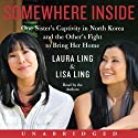 Somewhere Inside (       UNABRIDGED) by Laura Ling, Lisa Ling Narrated by Laura Ling, Lisa Ling