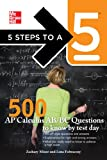 5 Steps to a 5 500 AP Calculus AB/BC Questions to Know by Test Day (5 Steps to a 5 on the Advanced Placement Examinations Series)