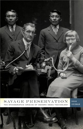 Brian Hochman, Savage Preservation: The Ethnographic Origins of Modern Media Technology