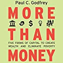 More than Money: Five Forms of Capital to Create Wealth and Eliminate Poverty Audiobook by Paul Godfrey Narrated by Darren Stephens