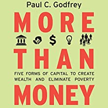 More than Money: Five Forms of Capital to Create Wealth and Eliminate Poverty (       UNABRIDGED) by Paul Godfrey Narrated by Darren Stephens