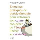 Exercices pratiques de po�sie-th�rapie pour retrouver son calme, r�cup�rer de l'�nergie, lib�rer sa cr�ativit�par Jacques de Coulon