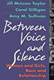 cover of Between Voice and Silence : Women and Girls, Race and Relationships