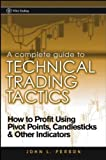 A Complete Guide to Technical Trading Tactics: How to Profit Using Pivot Points, Candlesticks & Other Indicators: How to Profit Using Pivot Points, Candlesticks and Other Indicators (Wiley Trading)