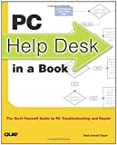 img - for PC Help Desk in a Book: The Do-it-Yourself Guide to PC Troubleshooting and Repair book / textbook / text book