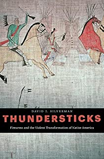 Book Cover: Thundersticks: Firearms and the Violent Transformation of Native America