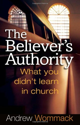 The Believer's Authority: What You Didn't Learn in Church