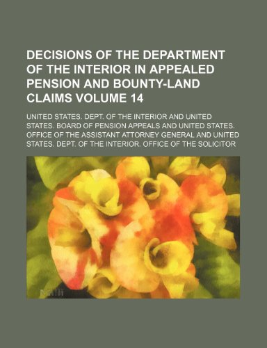 Decisions of the Department of the Interior in appealed pension and bounty-land claims Volume 14