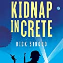 Kidnap in Crete: The True Story of the Abduction of a Nazi General Audiobook by Rick Stroud Narrated by Michael Maloney